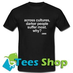 Across Cultures Darker People Suffer Most T Shirt