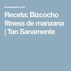Receta: Bizcocho fitness de manzana | Tan Sanamente