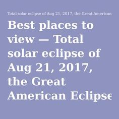 Best places to view — Total solar eclipse of Aug 21, 2017, the Great American Eclipse