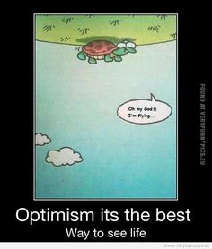 Funny Pictures - Optimism its the best way to see life
