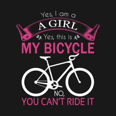Check out this awesome 'yes%2C+i+am+a+girl+yes%2C+this+is+my+bicycle' design on @TeePublic!