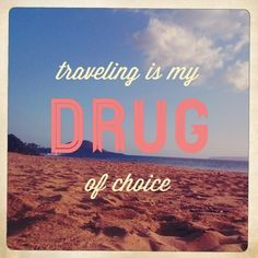Traveling is my drug of choice - travel quote #travelquotes travel quotes inspiration #travel #quote