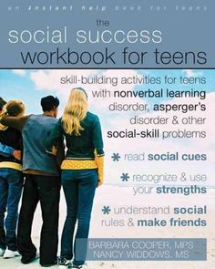 The Social Success Workbook for Teens: Skill-building Activities for Teens With Nonverbal Learning Disorder, Aspe...