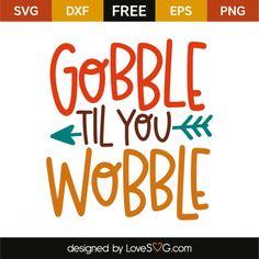 *** FREE SVG CUT FILE for Cricut, Silhouette and more *** Gobble til wobble
