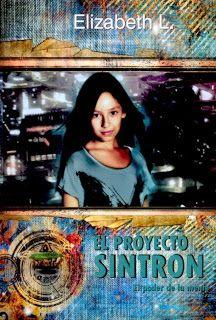 Reseña de El Proyecto Sintron de Elizabeth L.    http://miscriticassobrelibrosleidos.blogspot.com.es/2013/01/el-proyecto-sintron-de-elizabeth-l.html