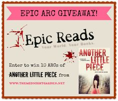 Epic Reads + The Midnight Garden are giving away 10 ARC's of Another Little Piece by Kate Karyus Quinn! http://www.themidnightgarden.net/2013/06/anotherlittlepiece.html#more