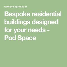 Bespoke residential buildings designed for your needs - Pod Space