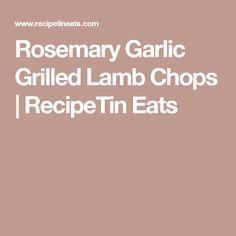 Rosemary Garlic Grilled Lamb Chops | RecipeTin Eats