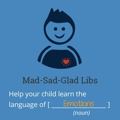 Welcome to the perfect way to practice feeling words! These Mad-Sad-Glad Libs, our twist on an old-school favorite, sneak in a little emotional smarts learning while you're having fun. Research shows that children who develop emotional intelligence skills are kinder, happier, healthier, and more successful — and games are a proven way to learn. Now… what's a feeling word that means happy? #EmotionalSmarts