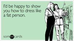 Funny Baby Shower Ecard: I'd be happy to show you how to dress like a fat person.