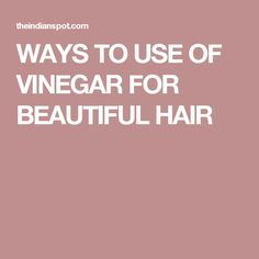 WAYS TO USE OF VINEGAR FOR BEAUTIFUL HAIR