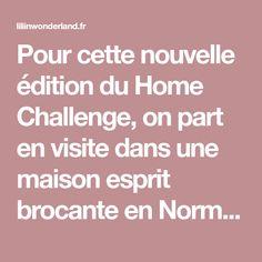 Pour cette nouvelle édition du Home Challenge, on part en visite dans une maison esprit brocante en Normandie. Wonderland, Challenge, Normandy, Spirit, Home