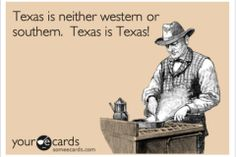 Texas is neither western or southern. Texas is Texas. Though, arguably, there are hints of both. Hints, mind you. Only In Texas, Republic Of Texas, Texas Forever, Loving Texas, Texas Pride, Lone Star State, Texas History, Texas Homes, Texas Hill Country