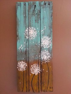 JM - My favorite so far!  Dandelion acrylic painting on reclaimed wood. www.okiesuds.com: