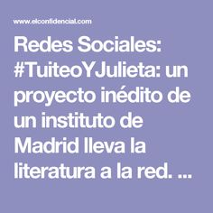 Redes Sociales: #TuiteoYJulieta: un proyecto inédito de un instituto de Madrid lleva la literatura a la red. Noticias de Cultura