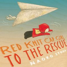 MOCK CALDECOTT SPRING 2014: Red Knit Cap Girl to the Rescue, illustrated by Naoko Stoop - MAIN Juvenile PZ7.S8835 Re 2013 - check availability @ https://library.ashland.edu/search/i?SEARCH=0316228850