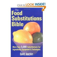 The Food Substitutions Bible: Because I NEVER have everything I need for a new recipe.
