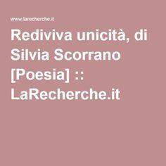 Rediviva unicità, di Silvia Scorrano [Poesia] :: LaRecherche.it