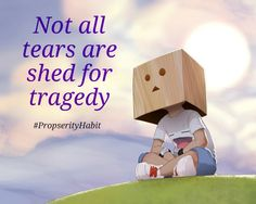 just a reminder- some tears heal