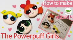 파워퍼프 걸 냉장고 자석 만들기/ How to make Powerpuff Girls / Blossom/Buttercup/Bubbl...