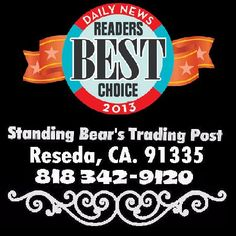Help Standing Bear's Trading Post in the Readers Choice Awards... Under Goods & Services look for Specialty Retail Store and please put in Standing Bear's Trading Post, Reseda, 818-342-9120 in the spaces available and click Submit Vote. Help us win this one! Voting Ends June 28th 2013! http://www.la-dev.com/ReadersChoice/LADN/index.php