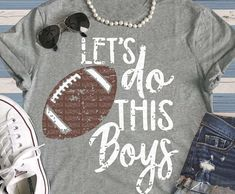 lets do this boys, grunge, football mom shirt, shorts and lemons, vintage Football Mom Shirts, Football Cheer, Football Boys, High School Football, Baseball Mom, Football Season, Football Tshirt Designs, Football Sister, Football Spirit Signs