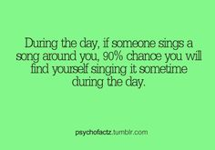 If someone sings a #song around you, there's a 90% chance that you'll sing it sometime during the day. #music #fact
