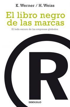 El libro negro de las marcas: el lado oscuro de las empresas glob ales-klaus werner-hans weiss-9788497937436