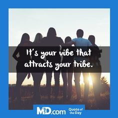 MD.com Quote of the Day for Tuesday, October 18, 2016: It's your vibe that attracts your tribe. Find more life quotes by visiting our Facebook page at: https://www.facebook.com/mddotcom/