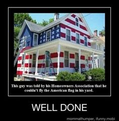 A homeowner was told by his HOA that he couldn't fly the American Flag in his yard so he took action! Now, i know i love americana stuff, but this i think is going a little to far. American Pride, American Flag, American Spirit, American Girl, American History, American Freedom, American Decor, American Soldiers, Funny Captions