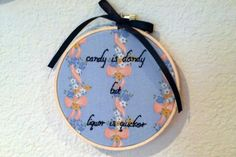 Candy is dandy but liquor is quicker  handstitched by supervelma, $15.00