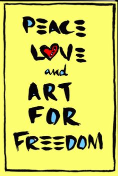 Peace Love and Art For Freedom