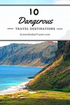 Add these top ten dangerous travel destinations on your world travel bucket list.
