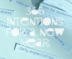 365 Intentions For The New Year.  Simply print, cut and put in a bowl.  Grab one and reflect on it during the day.  Love!