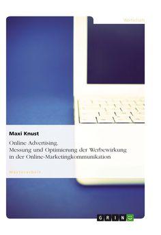 Online Advertising. Messung und Optimierung der Werbewirkung in der Online-Marketingkommunikation. GRIN  http://grin.to/8qyP2 Amazon http://grin.to/1wJ7L