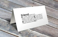 Love this definition of a friend!    https://www.etsy.com/listing/222161771/definition-of-a-friend-a2-single-card