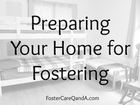 Preparing Your Home for Fostering: A Collection of Q&A Sessions from http://www.FosterCareQandA.com