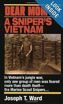 Dear Mom: A Sniper's Vietnam: Joseph T. Ward.... Have read this one several times - excellent.