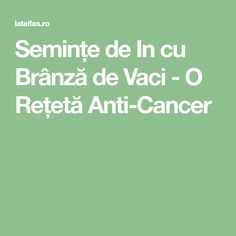 Semințe de In cu Brânză de Vaci - O Rețetă Anti-Cancer Mom, Mothers
