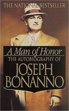 The Autobiography of Joseph Bonanno. He was a Sicilian-born American mafioso who became the boss of the Bonanno crime family. No honor here; just another sociopath that people displayed honor in front of due to their fear.