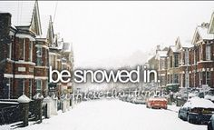 Bucket List - Be snowed in.