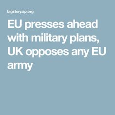 EU presses ahead with military plans, UK opposes any EU army