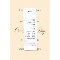 One Perfect Day: The Selling of the American Wedding (Hardcover) http://www.amazon.com/dp/B000YT9D7I/?tag=whthte-20 B000YT9D7I