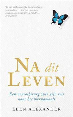 Koops Boeken, Venlo: Na dit leven - Eben Alexander (Hardcover, ISBN: Iris, Stop Overeating, Personal Development Books, My Bookmarks, Spirituality Books, Book Writer, Templates Printable Free, So Little Time, Search Engine
