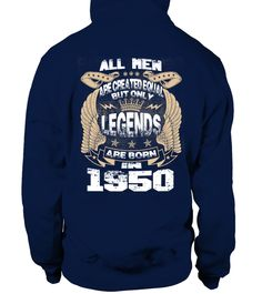 # Legends Are Born in 1950 Hoodie .  All Men Are Created Equal But Only Legends Are Born in 1950 - Birthday Design T shirts1950 Birthday T Shirts, Birthday Shirts, Legends T shirts, Zodiac Sign ShirtsPREMIUM T-SHIRT WITH EXCLUSIVE DESIGN – NOT SELL IN STORE AND OTHER WEBSITEGauranteed safe and secure checkout via:PAYPAL | VISA | MASTERCARD