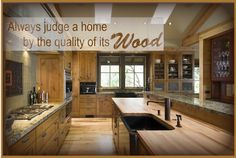 The quality of the wood you choose for your home is of vital importance.