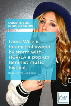 Laura Wise founded HER/LA a pop-up feminist music festival for the anti-mean girls, the new wave riot grrrl, sex-positive, LGBTQ encompassing, ultra-inclusive creatives, who believe in the power of women supporting other women. Via http://DopesOnTheRoad.com