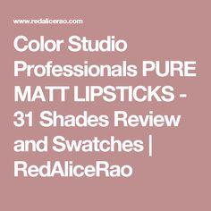 Color Studio Professionals PURE MATT LIPSTICKS - 31 Shades Review and Swatches                    RedAliceRao