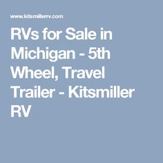 RVs for Sale in Michigan - Wheel, Travel Trailer - Kitsmiller RV Used Rvs, 5th Wheels, Toy Hauler, Rvs For Sale, Michigan, Travel Trailers, Trends, Fun, Camper Trailers