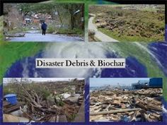 Dealing with debris after a disaster could be so much more sustainable with biochar.